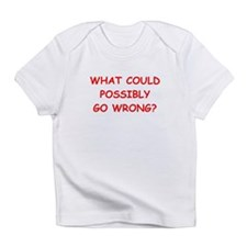 what could possiby go wrong? Infant T-Shirt
