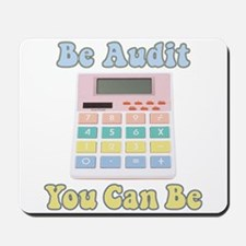 Be Audit You Can Be Mousepad