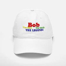 Bob The Man The Myth The Legend Baseball Baseball Baseball Cap