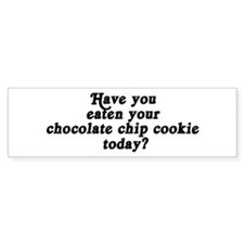 chocolate chip cookie today Bumper Car Sticker