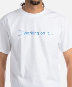 Working on it... T-Shirt
