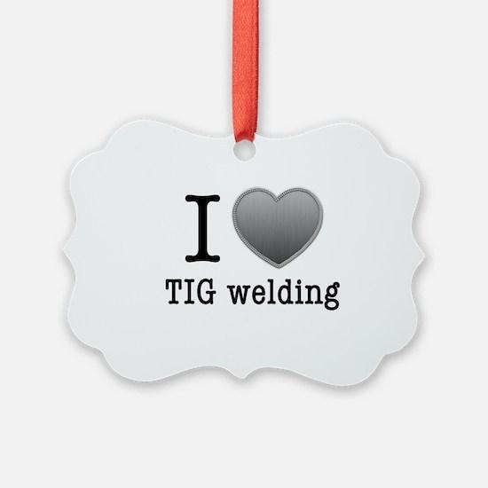 I love TIG welding Ornament