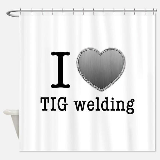 I love TIG welding Shower Curtain