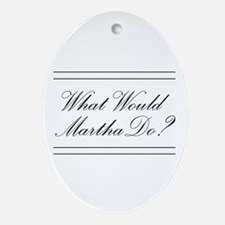 What Would Martha Do? Oval Ornament