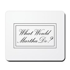What Would Martha Do? Mousepad