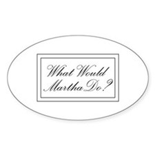 What Would Martha Do? Oval Decal