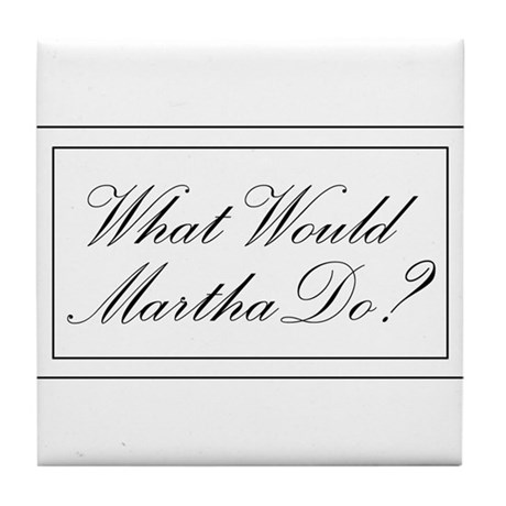What Would Martha Do? Tile Coaster