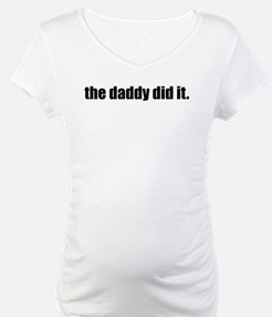 The Daddy Did It Shirt