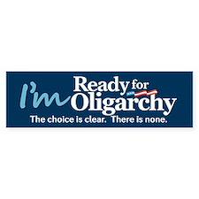 Im Ready for Oligarchy Hillary Parody Bumper Stick