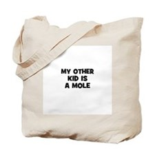 my other kid is a mole Tote Bag