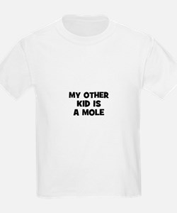 my other kid is a mole T-Shirt