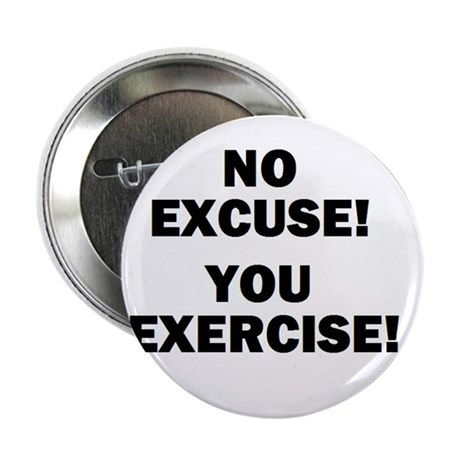 """NO EXCUSE! YOU EXERCISE! 2.25"""" Button (100 pack)"""