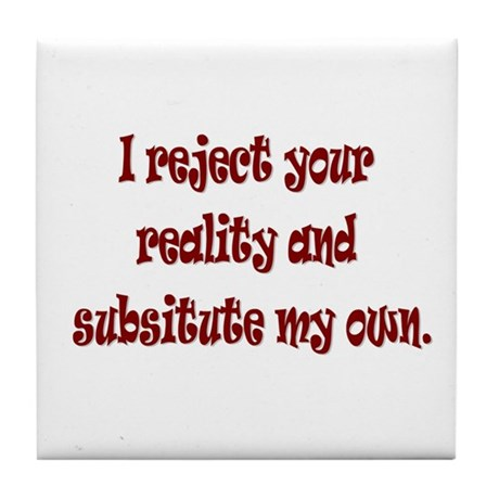 Reject Reality Tile Coaster