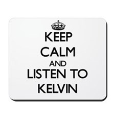 Keep Calm and Listen to Kelvin Mousepad