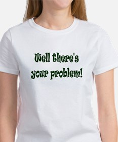 There's Your Problem Tee