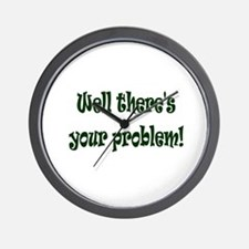 There's Your Problem Wall Clock