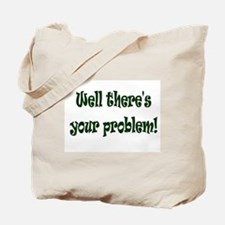 There's Your Problem Tote Bag