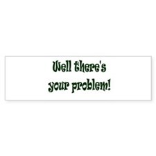 There's Your Problem Bumper Bumper Sticker