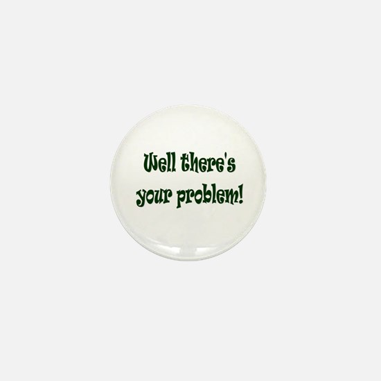 There's Your Problem Mini Button (10 pack)