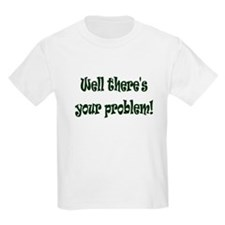 There's Your Problem T-Shirt