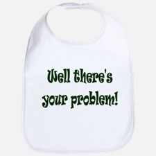 There's Your Problem Bib