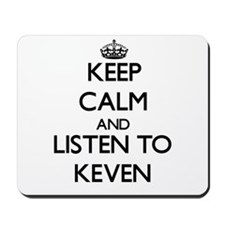 Keep Calm and Listen to Keven Mousepad