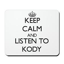 Keep Calm and Listen to Kody Mousepad
