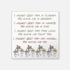 "I ASKED GOD... Square Sticker 3"" x 3"""