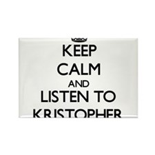 Keep Calm and Listen to Kristopher Magnets