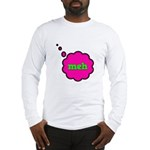 Meh (Whatever) Long Sleeve T-Shirt