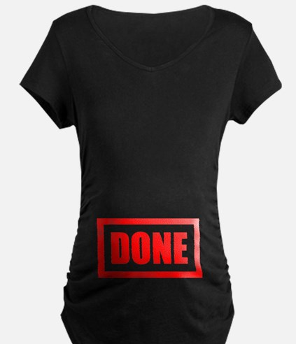 Done being pregnant T-Shirt