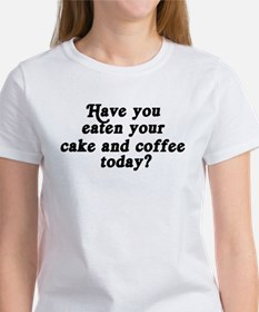 cake and coffee today Women's T-Shirt