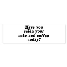 cake and coffee today Bumper Bumper Sticker