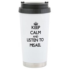 Keep Calm and Listen to Misael Travel Mug