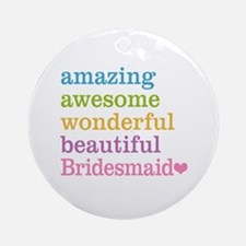Bridesmaid - Amazing Awesome Ornament (Round)
