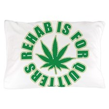 Rehab is for Quitters Pillow Case