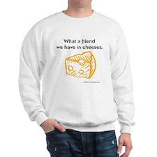 """""""Friend in cheeses"""" Sweatshirt"""