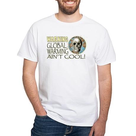 Global Warming Ain't Cool White T-Shirt