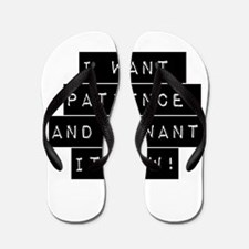 I Want Patience And I Want It Now Flip Flops