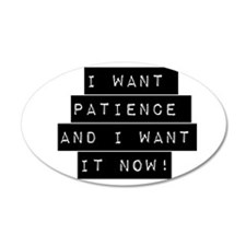 I Want Patience And I Want It Now Wall Decal