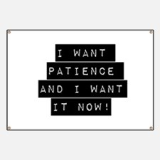 I Want Patience And I Want It Now Banner