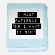 I Want Patience And I Want It Now baby blanket