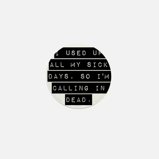 I Used Up All My Sick Days Mini Button