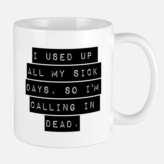 I Used Up All My Sick Days Mugs