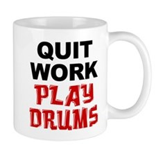 Quit Work Play Drums Drinkware Mugs