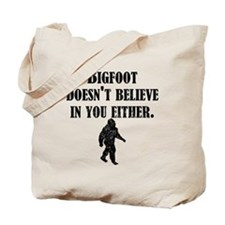 Bigfoot Doesnt Believe In You Tote Bag