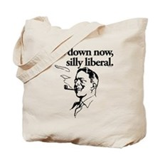 Pipe Down Now, Silly Liberal Tote Bag