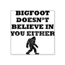 Bigfoot Doesnt Believe In You Sticker