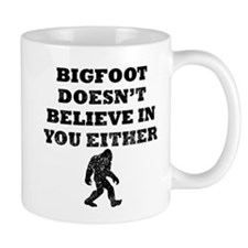 Bigfoot Doesnt Believe In You Mugs