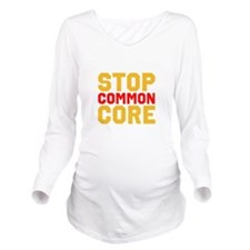 Stop Common Core Long Sleeve Maternity T-Shirt